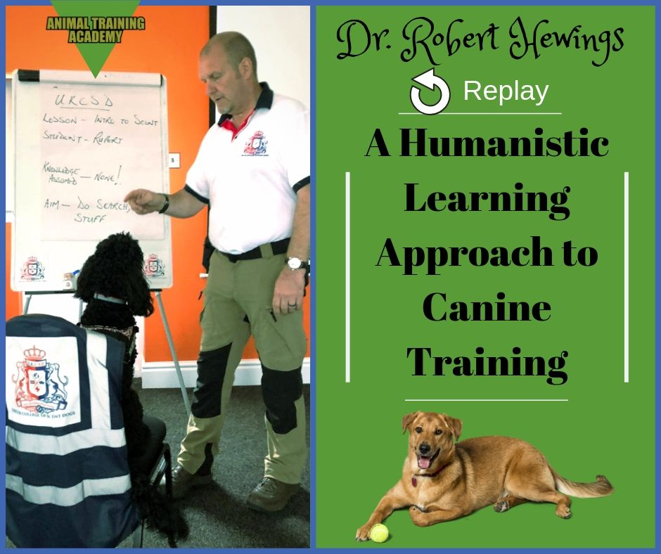 Dr. Robert Hewings – A humanistic learning approach to canine training [a web-class about training people]